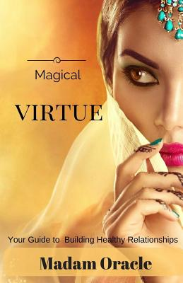 Magical Virtue: Your Guide to Building Healthy Relationships - Oracle, Madam