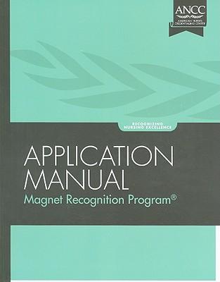 Magnet Recognition Program: Application Manual - American Nurses Credentialing Center (Creator)