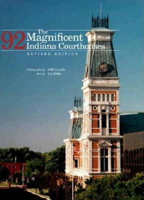 Magnificent 92 Indiana Courthouses - Counts, Ira Wilmer, and Dilts, Jon