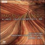Magnus Lindberg: Al Largo; Cello Concerto No. 2; Era