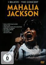Mahalia Jackson: In Concert - I Believe