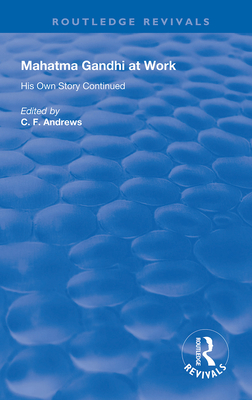 Mahatma Gandhi at Work: His Own Story Continued - Andrews, C F (Editor)