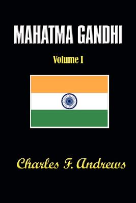 Mahatma Gandhi's Ideas, Volume 1: Including Selections from His Writings - Andrews, Charles F