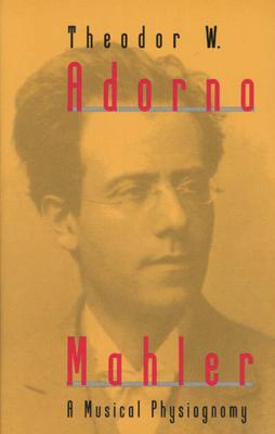 Mahler: A Musical Physiognomy - Adorno, Theodor W, Professor, and Jephcott, Edmund (Translated by)