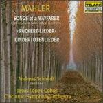 Mahler: Songs of a Wayfarer; Kindertotenlieder; Rückert-Lieder