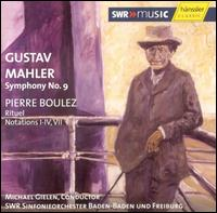 Mahler: Symphony No. 9; Boulez: Rituel; Notations I-IV, VII - SWR Baden-Baden and Freiburg Symphony Orchestra; Michael Gielen (conductor)
