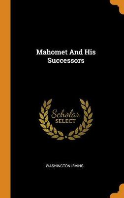 Mahomet and His Successors - Irving, Washington