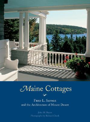 Maine Cottages: Fred L. Savage and the Architecture of Mount Desert - Bryan, John M, and Cheek, Richard (Photographer)