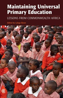 Maintaining Universal Primary Education: Lessons from Commonwealth Africa - Bown, Lalage (Editor)