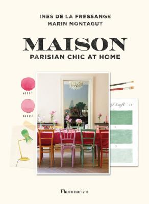 Maison: Parisian Chic at Home - De La Fressange, Ines, and Montagut, Marin, and Cocano, Claire (Photographer)