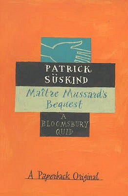 Maitre Mussard's Bequest - Suskind, Patrick