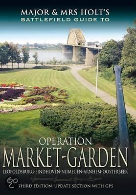 Major and Mrs Holt's Battlefield Guide: Operation Market Garden - Holt, Tonie, and Holt, Valmai