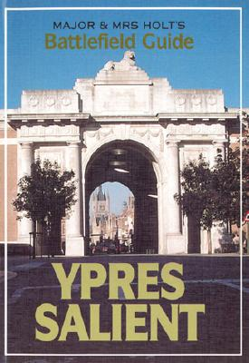 Major and Mrs.Holt's Battlefield Guide to Ypres Salient - Holt, Tonie, and Holt, Valmai