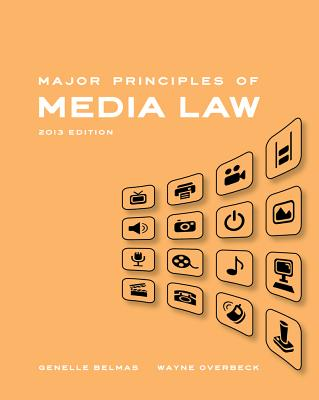 Major Principles of Media Law, 2013 Edition - Overbeck, Wayne, and Belmas, Genelle