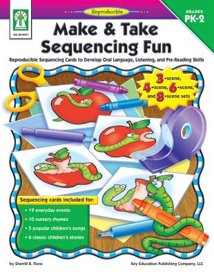 Make & Take Sequencing Fun: Reproducible Sequencing Cards to Develop Oral Language, Listening, and Pre-Reading Skills - Flora, Sherrill B