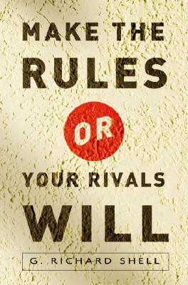 Make the Rules or Your Rivals Will - Shell, G Richard