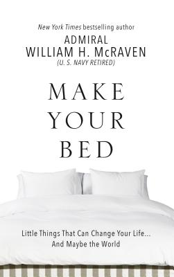 Make Your Bed: Little Things That Can Change Your Life. . .and Maybe the World - McRaven, William H