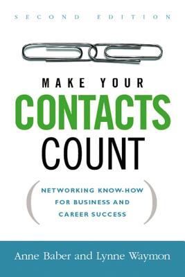 Make Your Contacts Count: Networking Know-How for Business and Career Success - Baber, Anne, and Waymon, Lynne