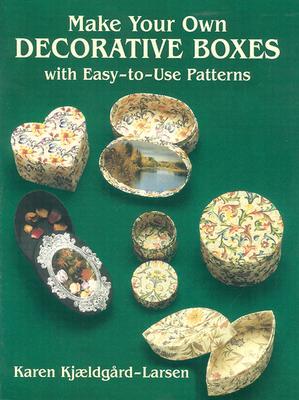 Make Your Own Decorative Boxes with Easy-To-Use Patterns - Kjaeldgard-Larsen, Karen, and Larsen, Karen K, and Kjldgard-Larsen, Karen
