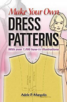Make Your Own Dress Patterns: A Primer in Patternmaking for Those Who Like to Sew - Margolis, Adele P