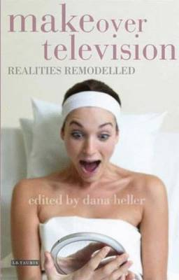 Makeover Television: Realities Remodelled - Heller, Dana (Editor)