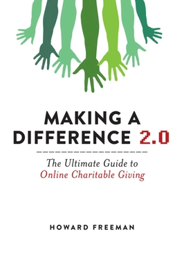 Making a Difference 2.0: The Ultimate Guide to Online Charitable Giving - Freeman, Howard