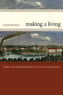 Making a Living: Work and Environment in the United States - Montrie, Chad
