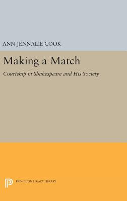 Making a Match: Courtship in Shakespeare and His Society - Cook, Ann Jennalie