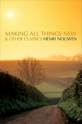 Making All Things New and Other Classics - Nouwen, Henri J M