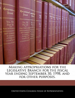 Making Appropriations for the Legislative Branch for the Fiscal Year Ending September 30, 1998, and for Other Purposes. - United States Congress House of Represen (Creator)