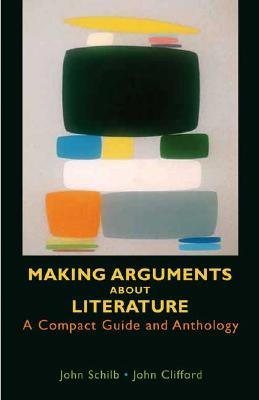 Making Arguments about Literature: A Compact Guide and Anthology - Schilb, John