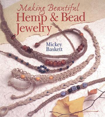 Making Beautiful Hemp & Bead Jewelry - Baskett, Mickey