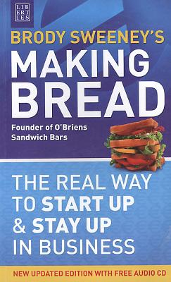 Making Bread: The Real Way to Start Up and Stay Up in Business - Sweeney, Brody