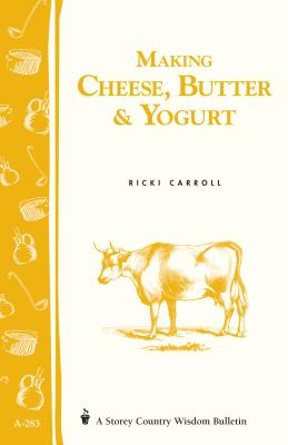 Making Cheese, Butter & Yogurt: (Storey's Country Wisdom Bulletin A-283) - Carroll, Ricki, and Hobson, Phyllis