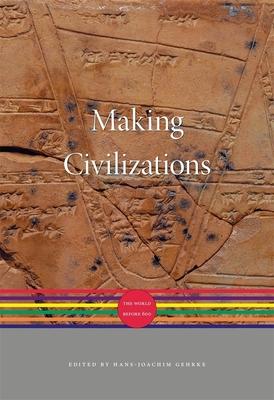 Making Civilizations: The World before 600 - Gehrke, Hans-Joachim (Editor), and Iriye, Akira (General editor), and Osterhammel, Jurgen (General editor)