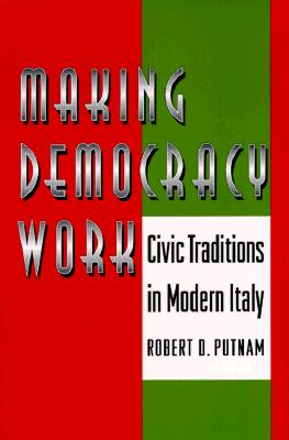 Making Democracy Work: Civic Traditions in Modern Italy - Putnam, Robert D, and Leonardi, Robert, and Nanetti, Raffaella Y