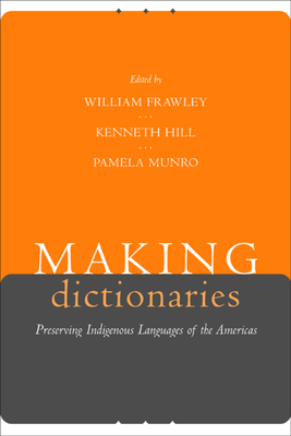 Making Dictionaries: Preserving Indigenous Languages of the Americas - Frawley, William (Editor), and Hill, Kenneth C (Editor), and Munro, Pamela, Professor (Editor)