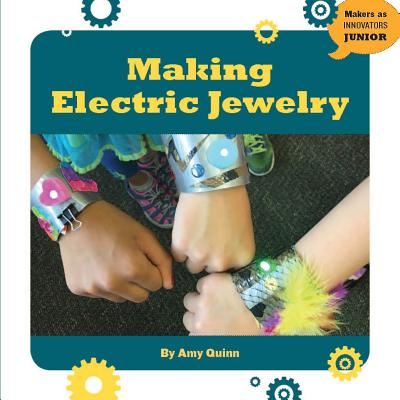 Making Electric Jewelry - Quinn, Amy