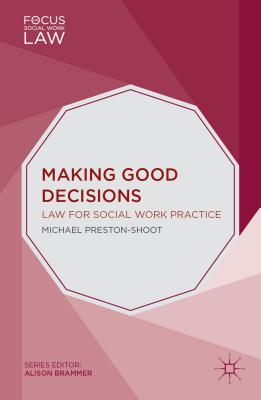 Making Good Decisions: Law for Social Work Practice - Preston-Shoot, Michael