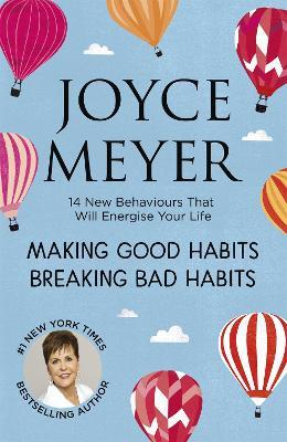 Making Good Habits, Breaking Bad Habits: 14 New Behaviours That Will Energise Your Life - Meyer, Joyce