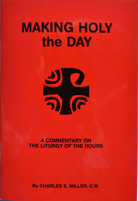 Making Holy the Day - Miller, Charles Edward