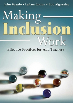 Making Inclusion Work: Effective Practices for All Teachers - Beattie, John, Dr., and Jordan, Luann, Dr., and Algozzine, Bob, Dr.
