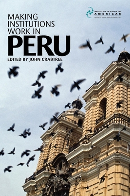 Making Institutions Work in Peru: Democracy, Development, and Inequality Since 1980 - Crabtree, John (Editor)