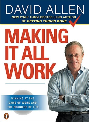 Making It All Work: Winning at the Game of Work and the Business of Life - Allen, David