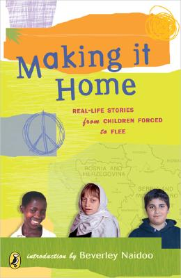 Making It Home: Real-Life Stories from Children Forced to Flee - Naidoo, Beverley (Introduction by)