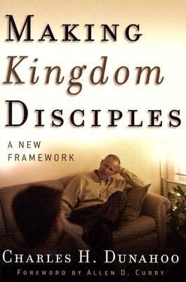 Making Kingdom Disciples: A New Framework - Dunahoo, Charles H