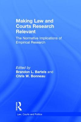 Making Law and Courts Research Relevant: The Normative Implications of Empirical Research - Bartels Brandon L (Editor)