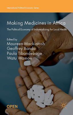 Making Medicines in Africa: The Political Economy of Industrializing for Local Health - Mackintosh, Maureen (Editor), and Banda, Geoffrey (Editor), and Wamae, Watu (Editor)