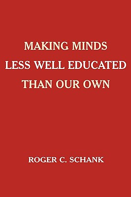 Making Minds Less Well Educated Than Our Own - Schank, Roger C