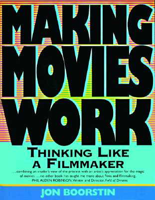 Making Movies Work Thinking Like a Filmmaker - Boorstin, Jon